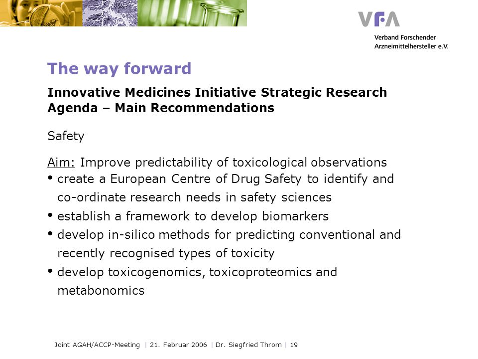 Joint AGAH/ACCP-Meeting | 21. Februar 2006 | Dr. Siegfried Throm | 19 The way forward Innovative Medicines Initiative Strategic Research Agenda – Main