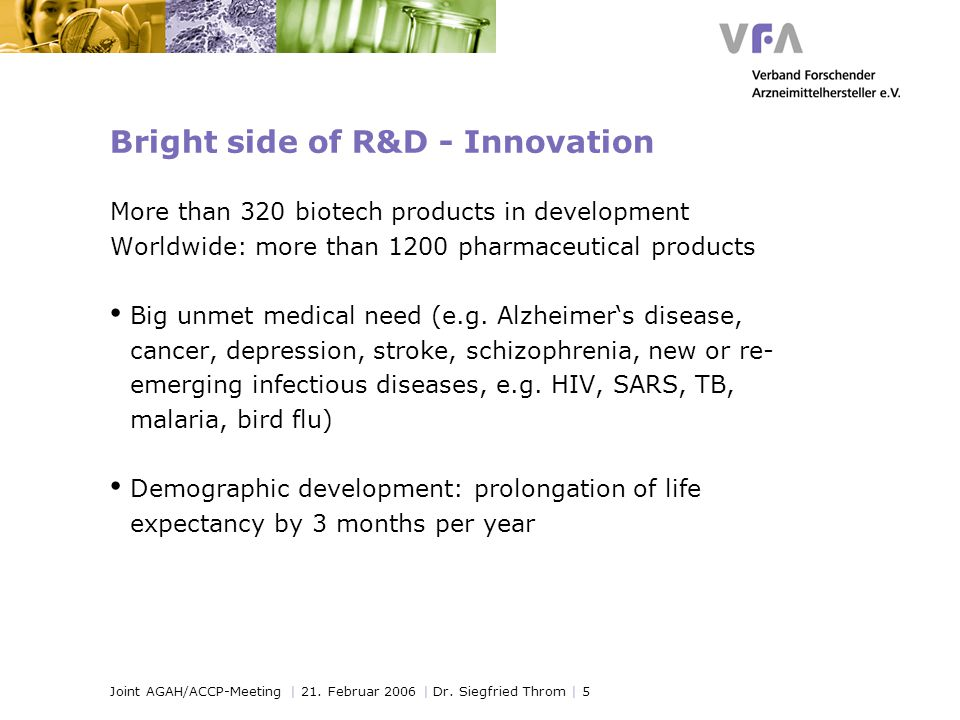 Joint AGAH/ACCP-Meeting | 21. Februar 2006 | Dr. Siegfried Throm | 5 Bright side of R&D - Innovation More than 320 biotech products in development Wor
