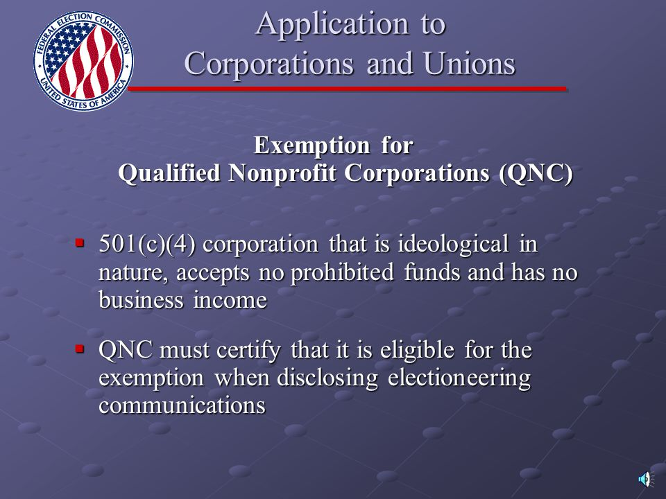 Application to Corporations and Unions  Prohibited from making or financing electioneering communications  New! Exemption for 501(c)(3) organization