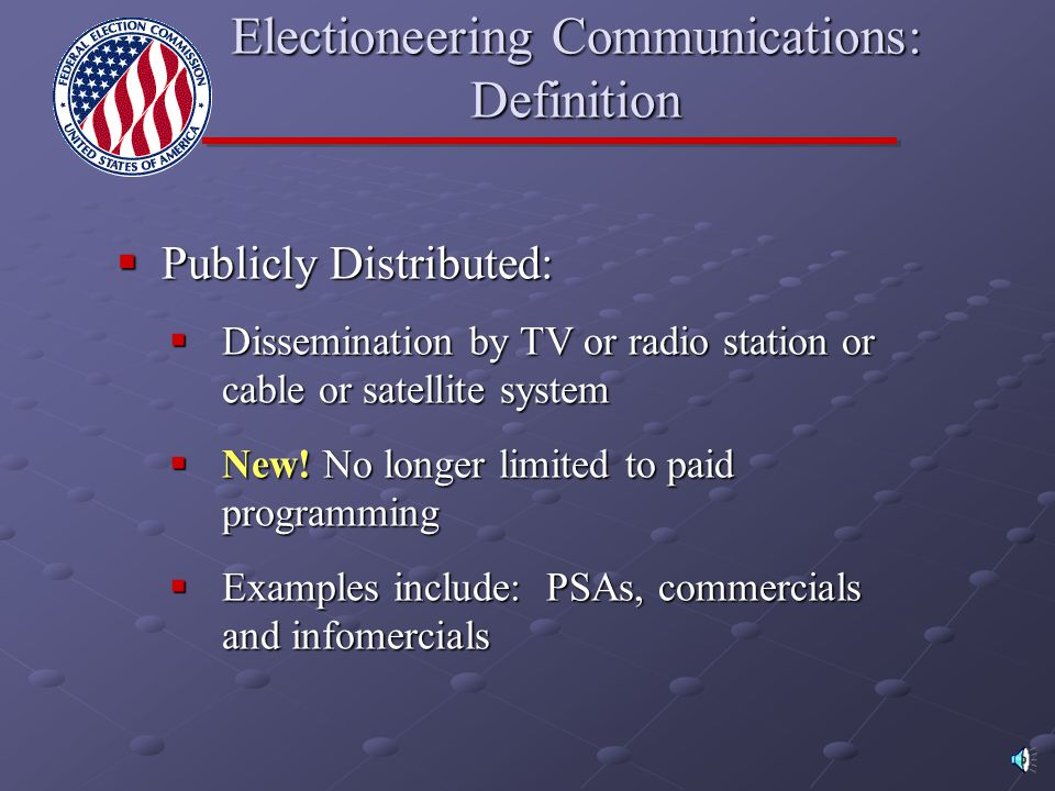 Any broadcast, cable or satellite communication that:  Refers to clearly ID'ed candidate;  Is publicly distributed;  Is distributed during certain
