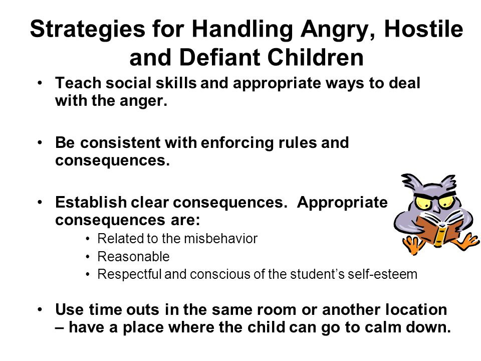 Strategies for Handling Angry, Hostile and Defiant Children Use when-then statements.