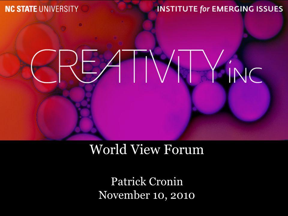1 World View Forum Patrick Cronin November 10, 2010