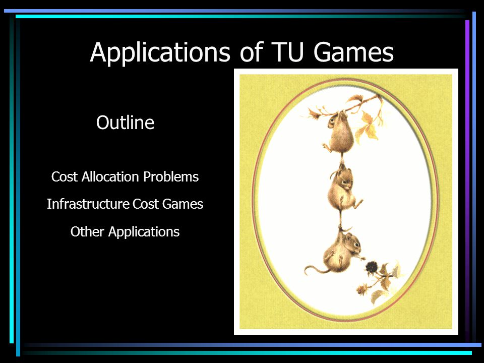 Applications of TU Games Vito Fragnelli University of Eastern Piedmont Seminario Itinerante Alessandria 18 March 2002 Outline Cost Allocation Problems Infrastructure Cost Games Other Applications