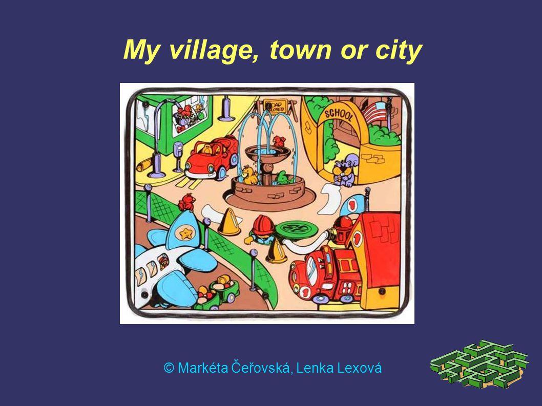 My village, town or city © Markéta Čeřovská, Lenka Lexová
