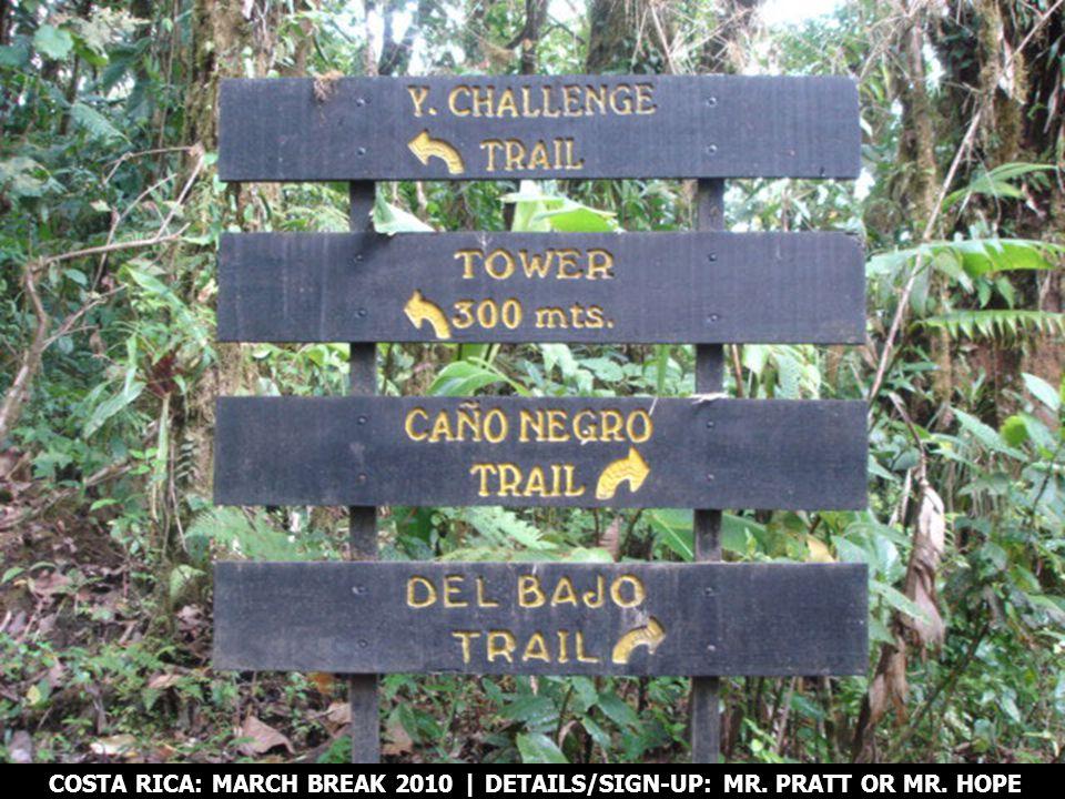 COSTA RICA: MARCH BREAK 2010 | DETAILS/SIGN-UP: MR. PRATT OR MR. HOPE