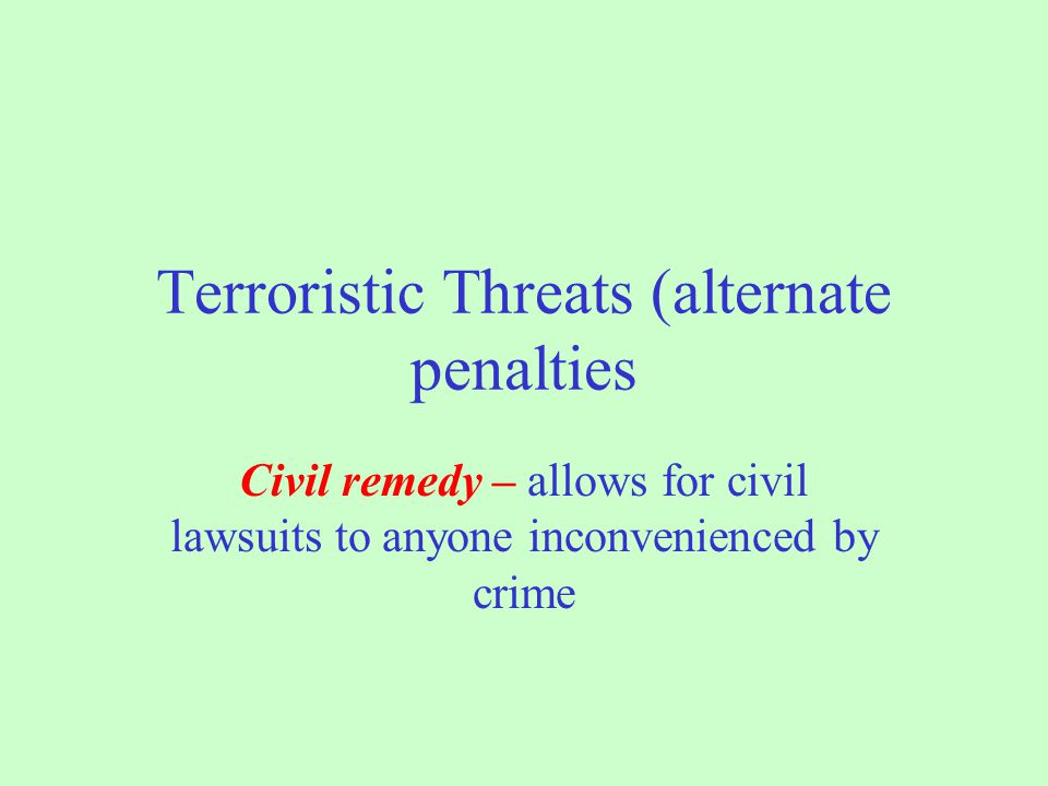 Terroristic Threats (alternate penalties) Restitution – pay amount equal to cost of evacuation including but not limited to all emer- gency services and transportation