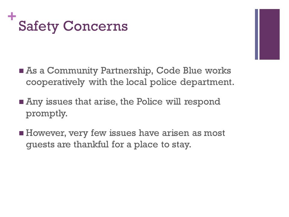 + Safety Concerns As a Community Partnership, Code Blue works cooperatively with the local police department.