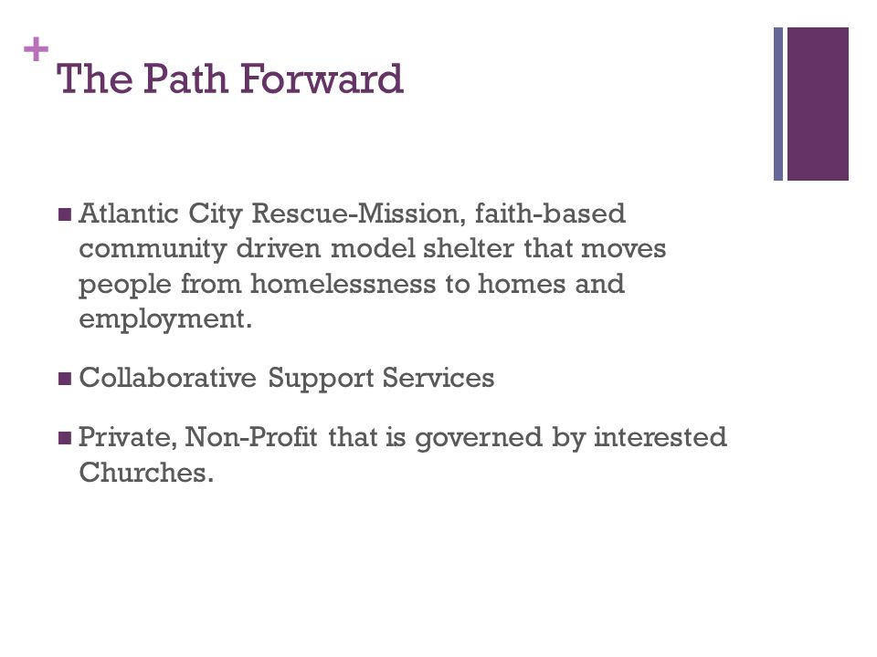 + The Path Forward Atlantic City Rescue-Mission, faith-based community driven model shelter that moves people from homelessness to homes and employment.