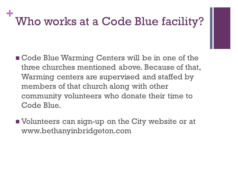 + Who works at a Code Blue facility.
