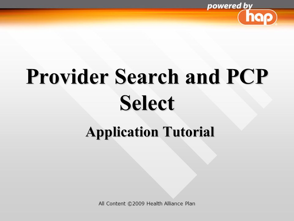 Provider Search and PCP Select Application Tutorial All Content ©2009 Health Alliance Plan