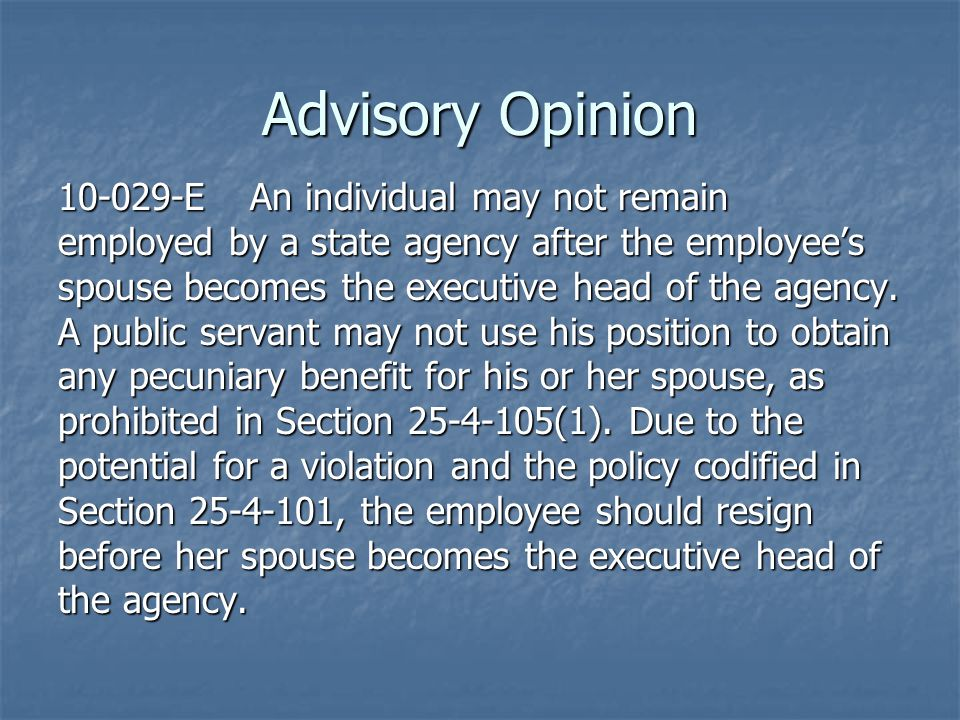 Advisory Opinion 10-029-EAn individual may not remain employed by a state agency after the employee's spouse becomes the executive head of the agency.