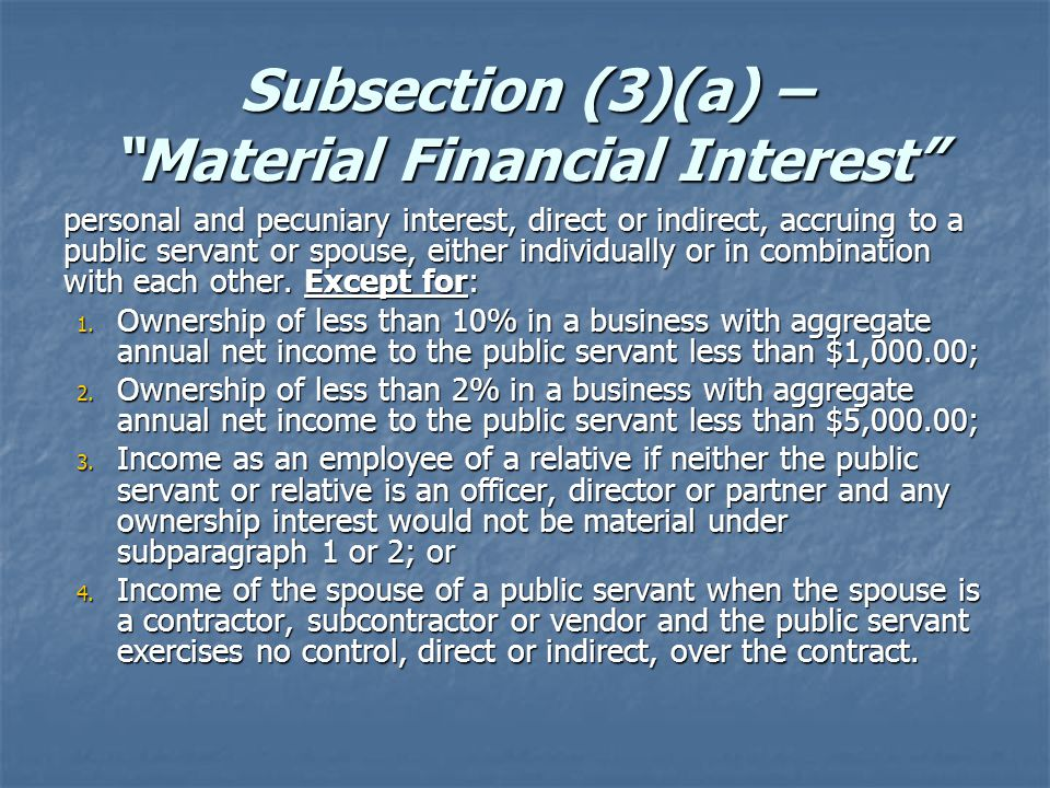 Subsection (3)(a) – Material Financial Interest personal and pecuniary interest, direct or indirect, accruing to a public servant or spouse, either individually or in combination with each other.