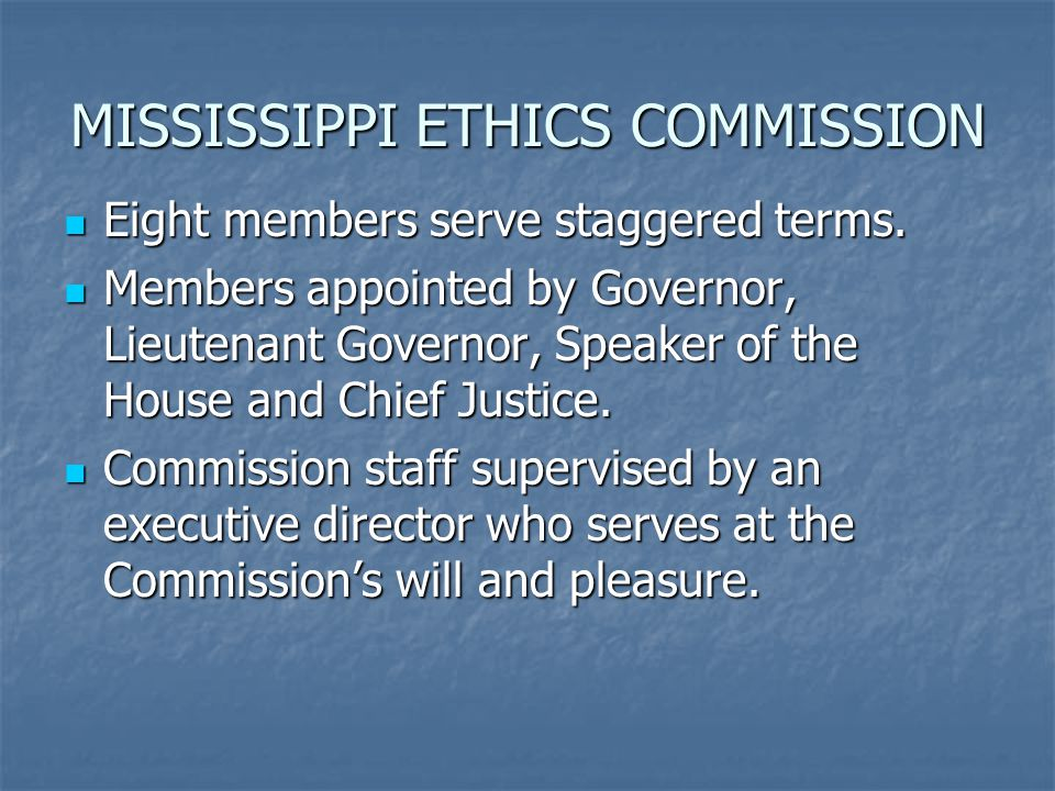 MISSISSIPPI ETHICS COMMISSION Eight members serve staggered terms.