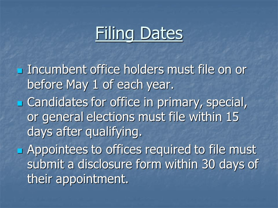Filing Dates Incumbent office holders must file on or before May 1 of each year.