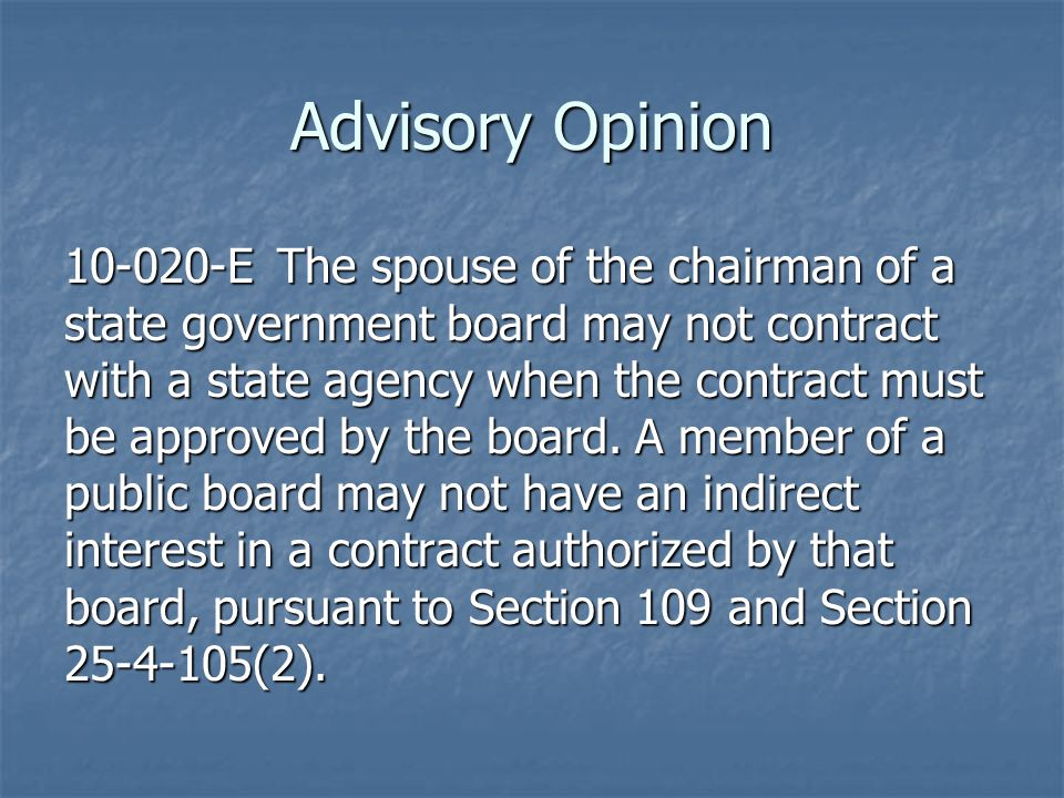 Advisory Opinion 10-020-EThe spouse of the chairman of a state government board may not contract with a state agency when the contract must be approved by the board.