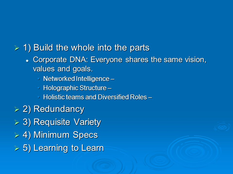  1) Build the whole into the parts Corporate DNA: Everyone shares the same vision, values and goals. Corporate DNA: Everyone shares the same vision,