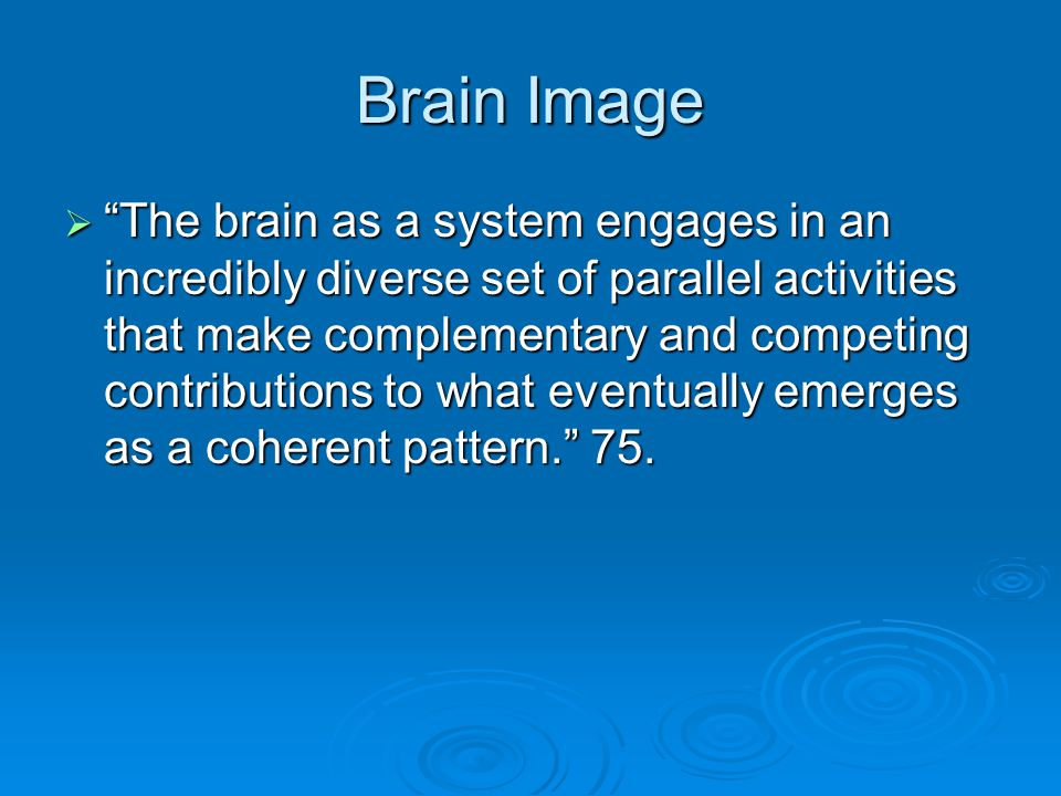 "Brain Image  ""The brain as a system engages in an incredibly diverse set of parallel activities that make complementary and competing contributions t"