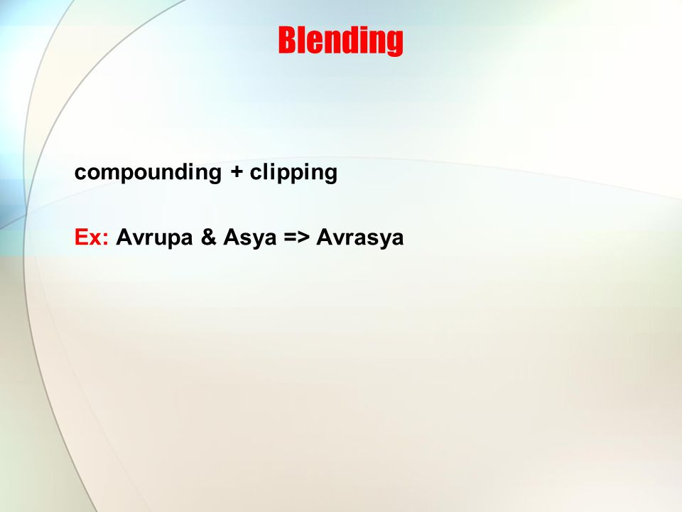 Blending compounding + clipping Ex: Avrupa & Asya => Avrasya