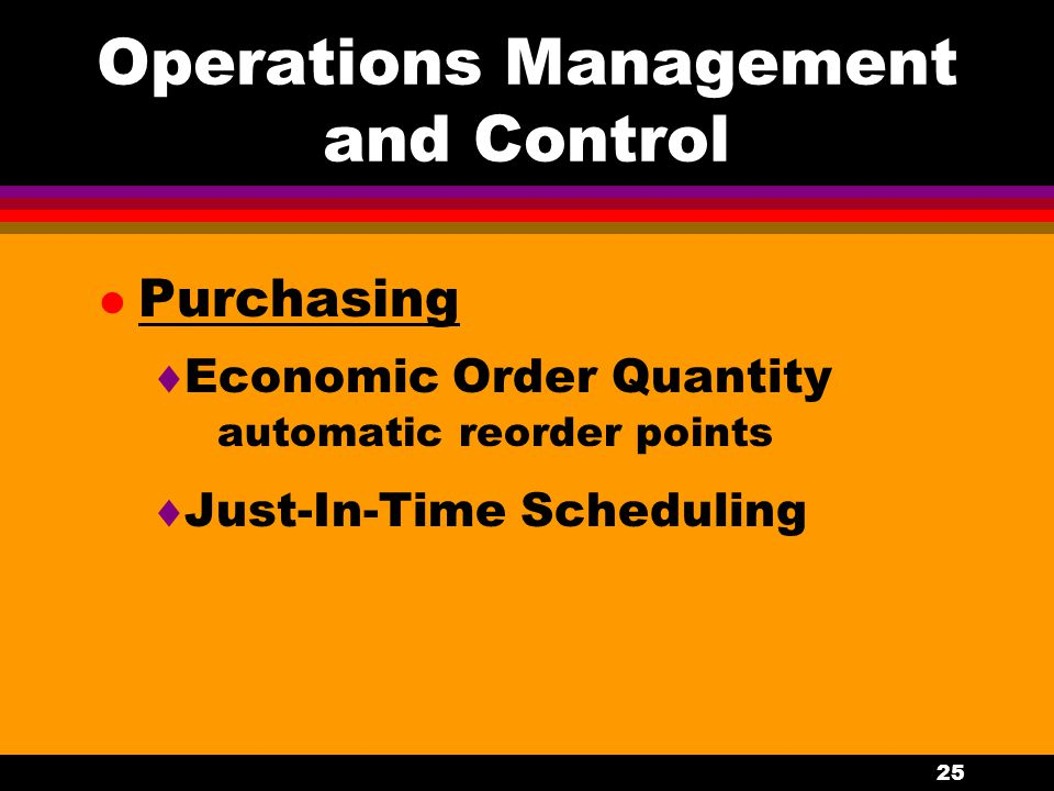 25 Operations Management and Control l Purchasing  Economic Order Quantity automatic reorder points  Just-In-Time Scheduling