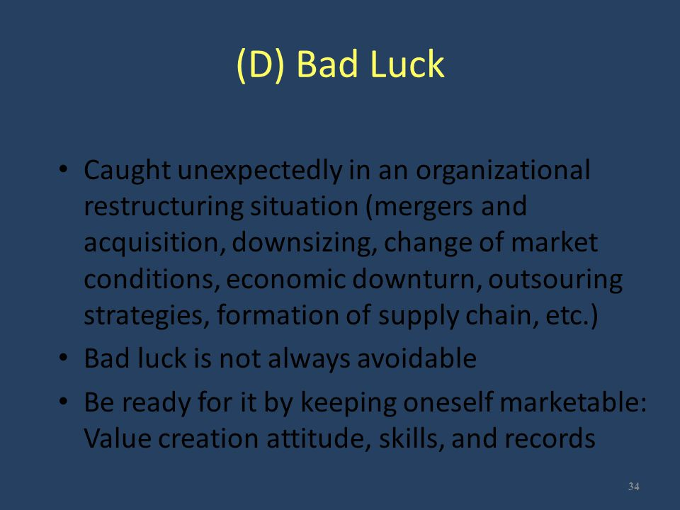 (D) Bad Luck Caught unexpectedly in an organizational restructuring situation (mergers and acquisition, downsizing, change of market conditions, econo