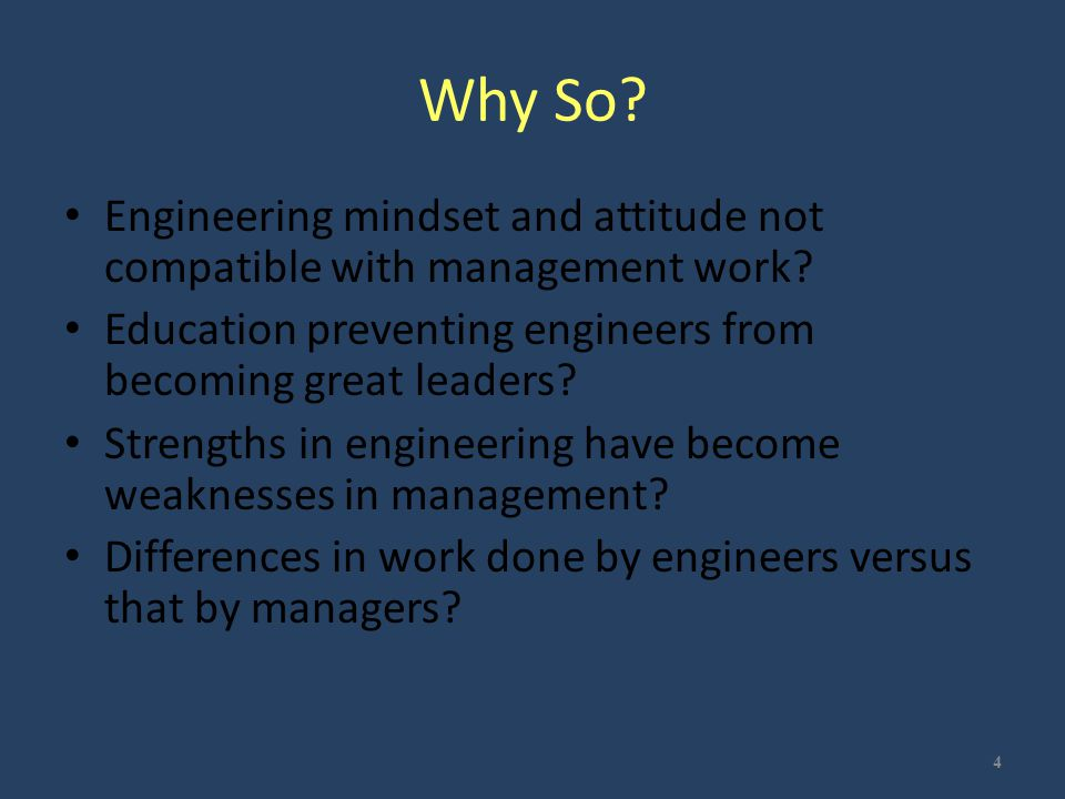 Why So? Engineering mindset and attitude not compatible with management work? Education preventing engineers from becoming great leaders? Strengths in
