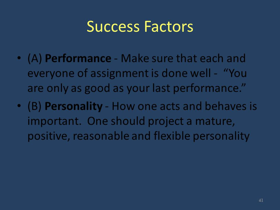 """Success Factors (A) Performance - Make sure that each and everyone of assignment is done well - """"You are only as good as your last performance."""" (B) P"""
