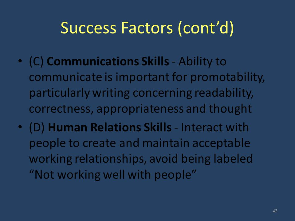 Success Factors (cont'd) (C) Communications Skills - Ability to communicate is important for promotability, particularly writing concerning readabilit