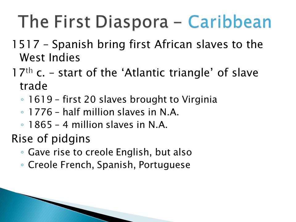 1517 – Spanish bring first African slaves to the West Indies 17 th c.