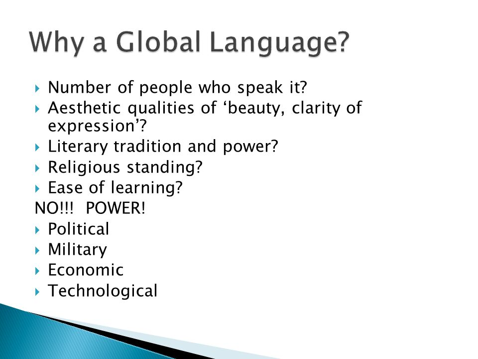  Number of people who speak it.  Aesthetic qualities of 'beauty, clarity of expression'.