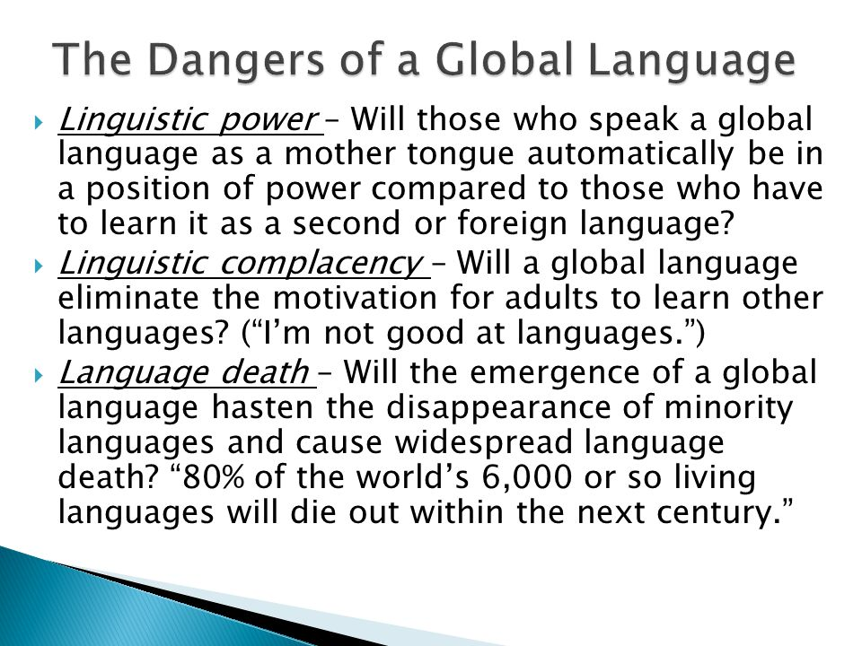  Linguistic power – Will those who speak a global language as a mother tongue automatically be in a position of power compared to those who have to learn it as a second or foreign language.