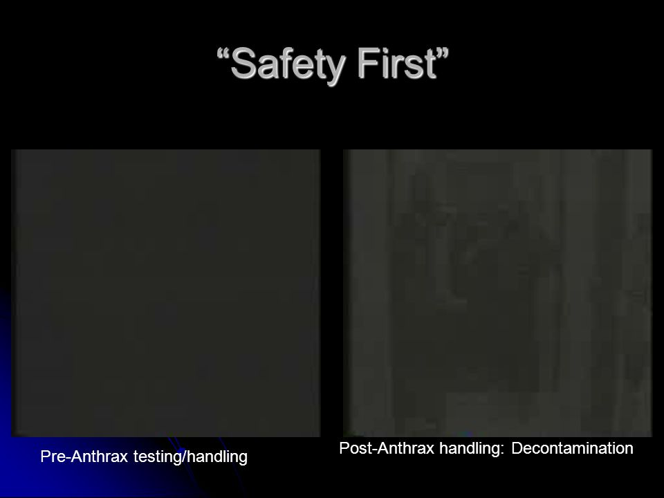 Safety First Pre-Anthrax testing/handling Post-Anthrax handling: Decontamination