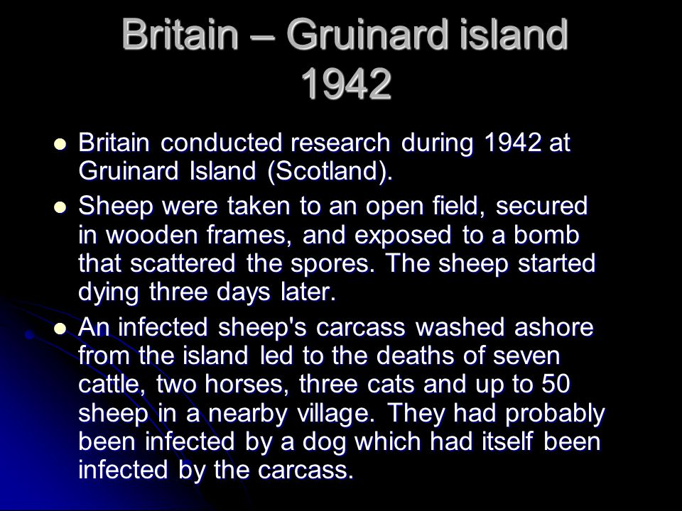 Britain – Gruinard island 1942 Britain conducted research during 1942 at Gruinard Island (Scotland).