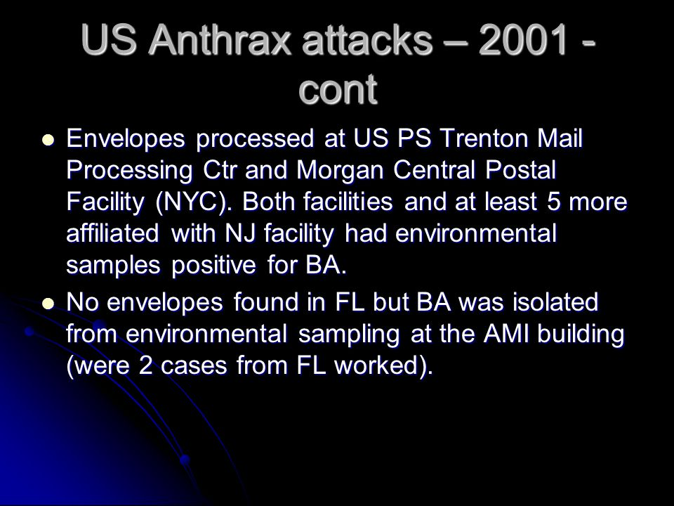 US Anthrax attacks – 2001 - cont Envelopes processed at US PS Trenton Mail Processing Ctr and Morgan Central Postal Facility (NYC).