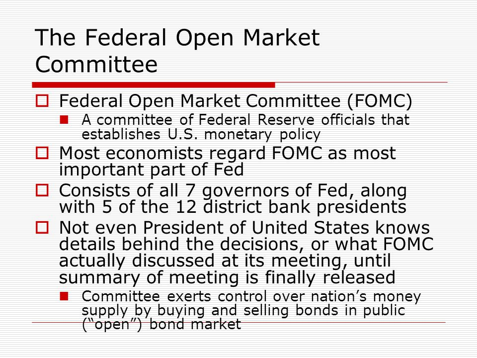 The Federal Open Market Committee  Federal Open Market Committee (FOMC) A committee of Federal Reserve officials that establishes U.S. monetary polic