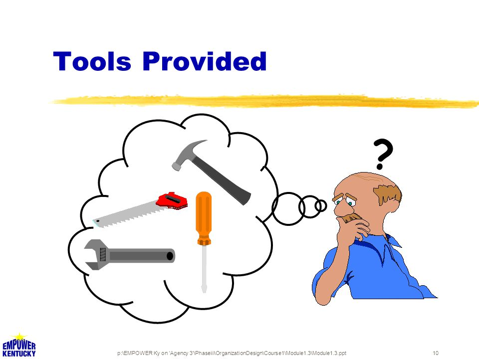 p:\EMPOWER Ky on Agency 3 \Phaseiii\OrganizationDesign\Course1\Module1.3\Module1.3.ppt10 Tools Provided