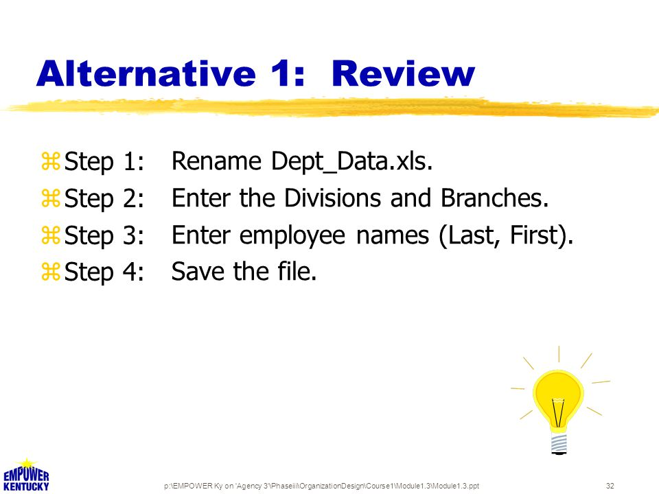 p:\EMPOWER Ky on Agency 3 \Phaseiii\OrganizationDesign\Course1\Module1.3\Module1.3.ppt32 Alternative 1: Review zStep 1: zStep 2: zStep 3: zStep 4: Rename Dept_Data.xls.