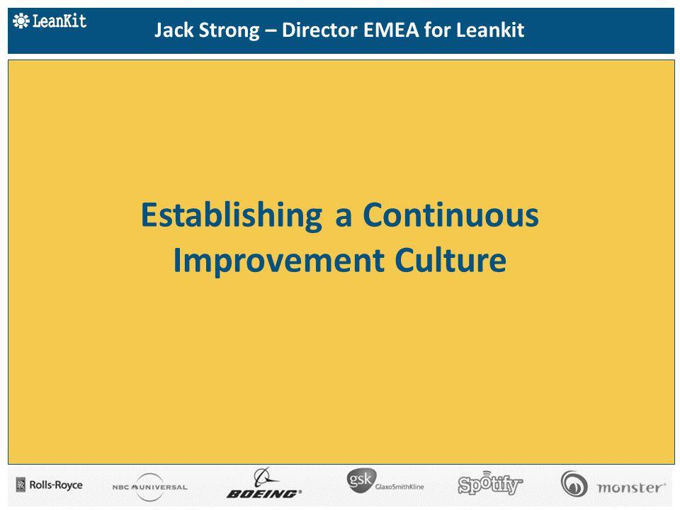 Establishing a Continuous Improvement Culture Jack Strong – Director EMEA for Leankit