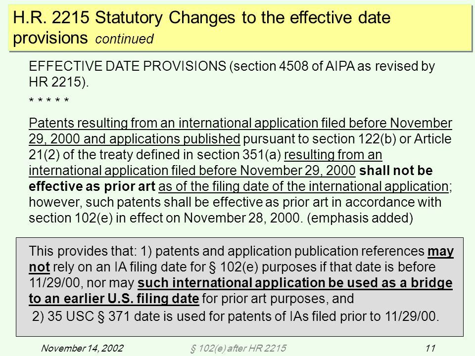 § 102(e) after HR 221511November 14, 2002 H.R. 2215 Statutory Changes to the effective date provisions continued EFFECTIVE DATE PROVISIONS (section 45