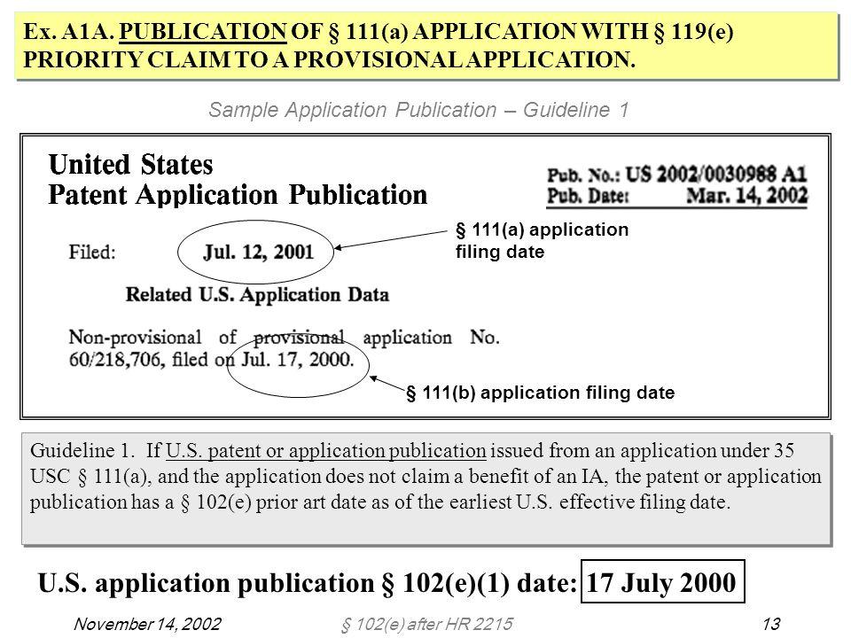 § 102(e) after HR 221513November 14, 2002 U.S. application publication § 102(e)(1) date: 17 July 2000 § 111(a) application filing date § 111(b) applic