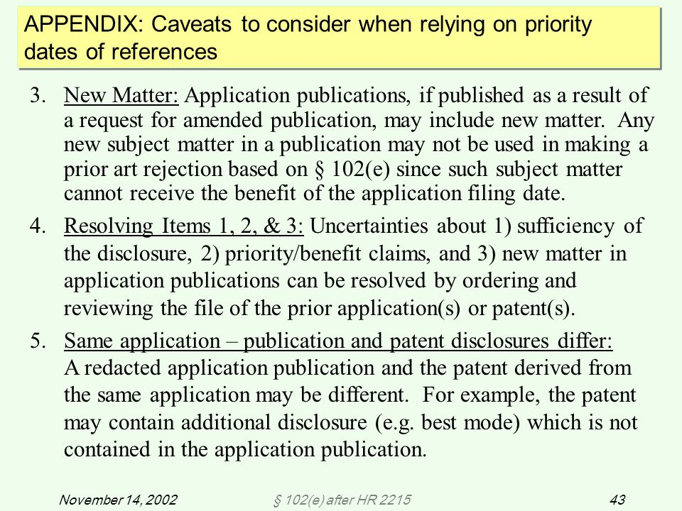 § 102(e) after HR 221543November 14, 2002 3.New Matter: Application publications, if published as a result of a request for amended publication, may include new matter.