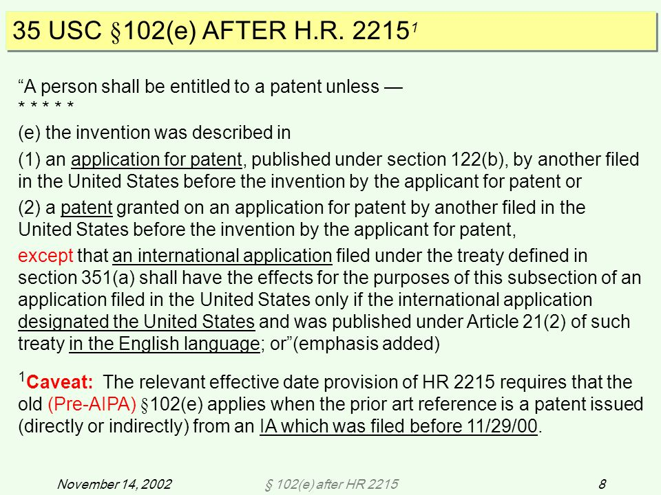 § 102(e) after HR 221539November 14, 2002 HR 2215 - Intellectual Property and High Technology Technical Amendments Act of 2002 (Pub.