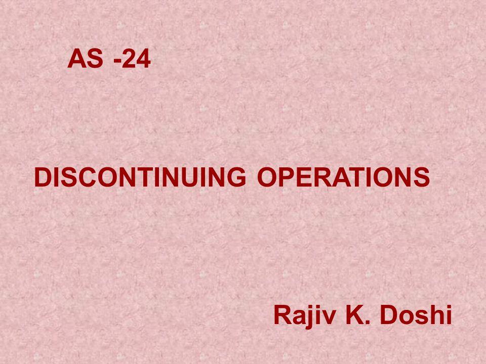 AS -24 Rajiv K. Doshi DISCONTINUING OPERATIONS