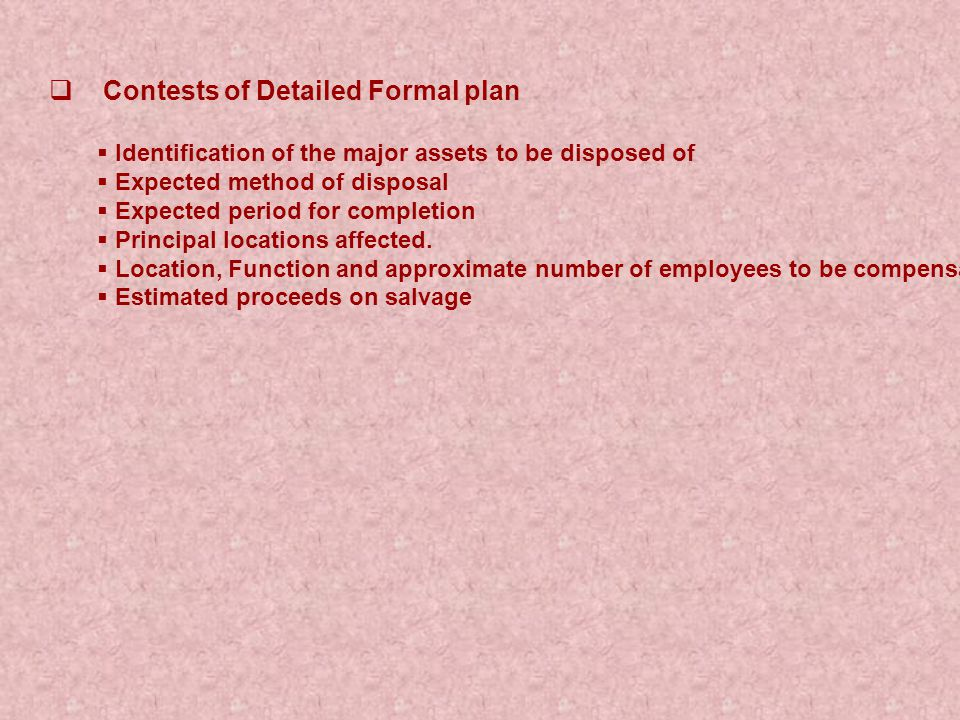  Contests of Detailed Formal plan  Identification of the major assets to be disposed of  Expected method of disposal  Expected period for completion  Principal locations affected.