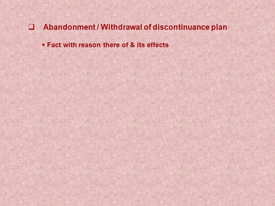  Abandonment / Withdrawal of discontinuance plan  Fact with reason there of & its effects