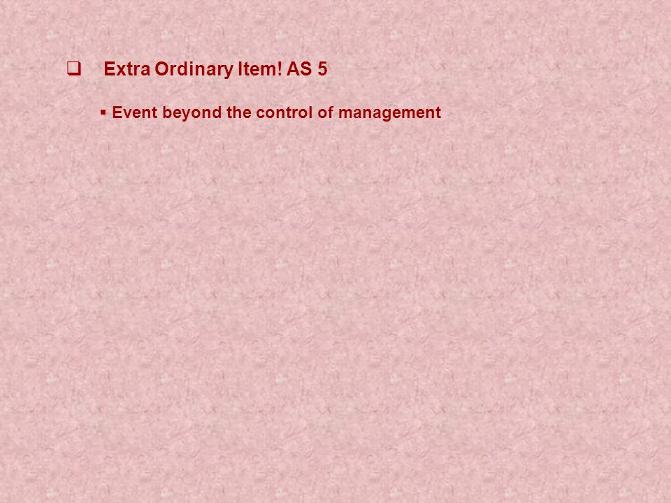  Extra Ordinary Item! AS 5  Event beyond the control of management