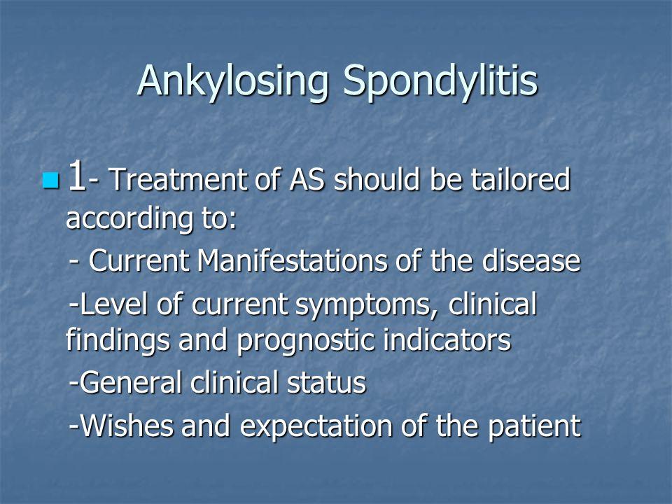 Ankylosing Spondylitis 1 - Treatment of AS should be tailored according to: 1 - Treatment of AS should be tailored according to: - Current Manifestati
