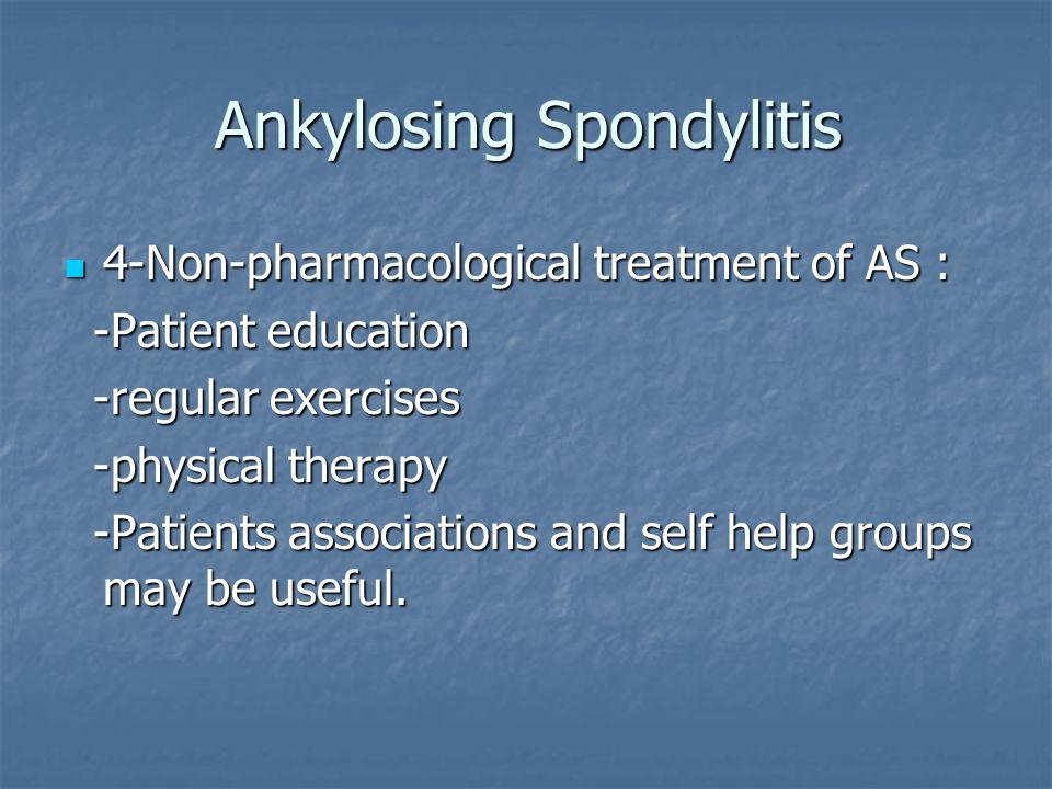 Ankylosing Spondylitis 4-Non-pharmacological treatment of AS : 4-Non-pharmacological treatment of AS : -Patient education -Patient education -regular