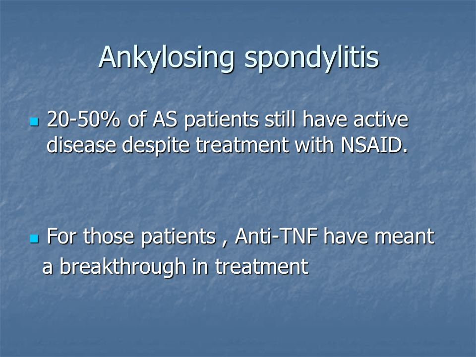 Ankylosing spondylitis -MRI follow up studies during treatment with etanrcept and infliximab have shown that acute inflammatory lesions in the spine and sacroiliac joints can be effectively suppressed, bony destruction and proliferation can be prevented