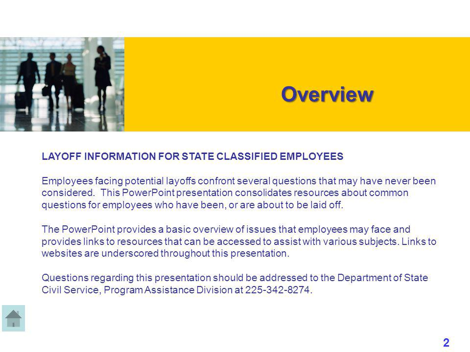 Overview Overview LAYOFF INFORMATION FOR STATE CLASSIFIED EMPLOYEES Employees facing potential layoffs confront several questions that may have never