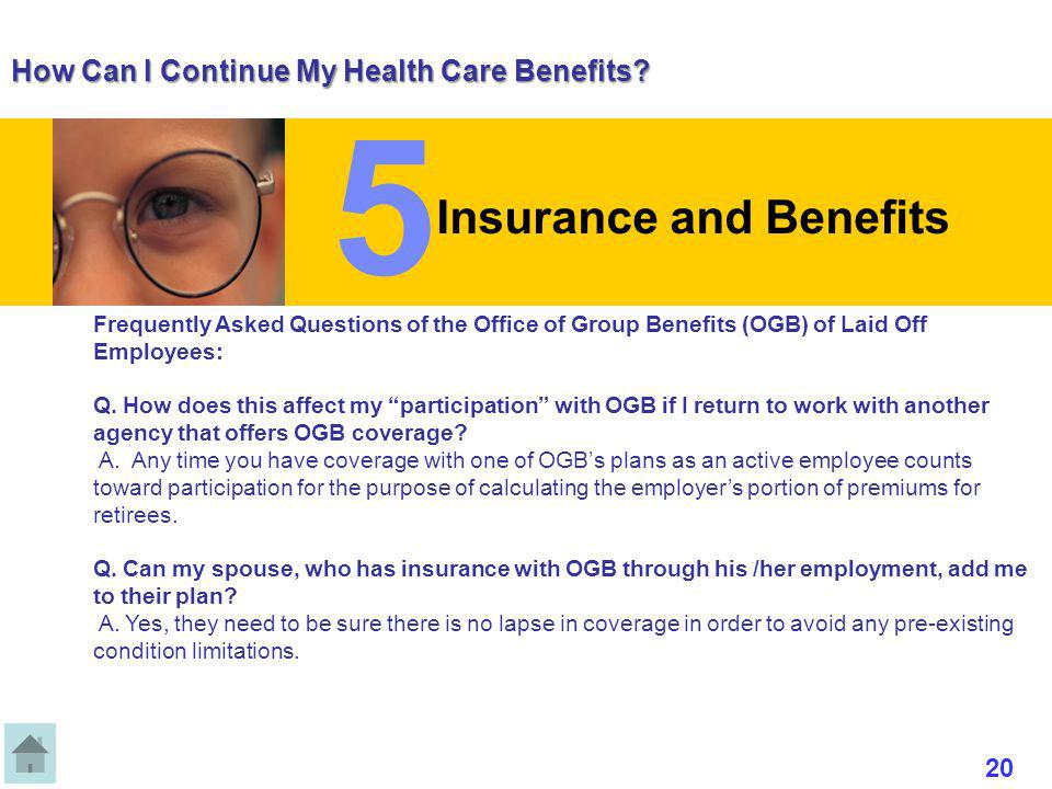 How Can I Continue My Health Care Benefits? Frequently Asked Questions of the Office of Group Benefits (OGB) of Laid Off Employees: Q. How does this a
